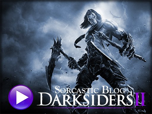 Darksiders 2 (Sorcastic Blog)