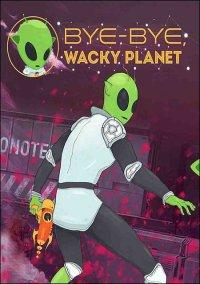 Обложка Bye-Bye, Wacky Planet