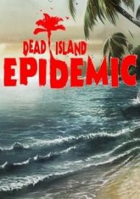 Обложка Dead Island: Epidemic